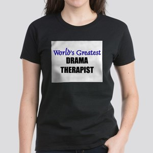 Worlds Greatest DRAMA THERAPIST Women's Dark T-Shi