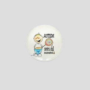 AUTISM ~ never a dull moment! Mini Button