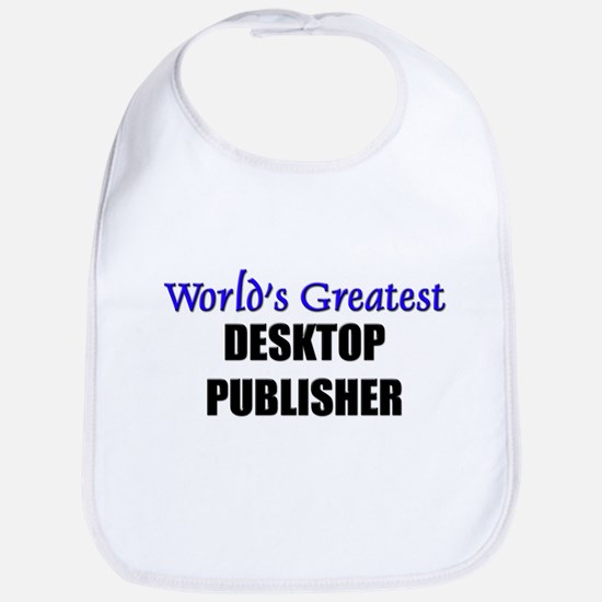 Worlds Greatest DESKTOP PUBLISHER Bib