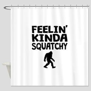 Feelin Kinda Squatchy Shower Curtain