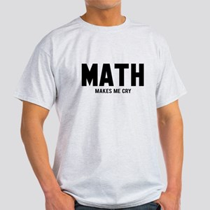 Math makes me cry Light T-Shirt