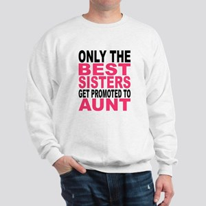 Only The Best Sisters Get Promoted To Aunt Sweatsh