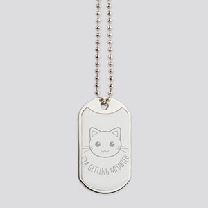 Im Getting Meowied Dog Tags
