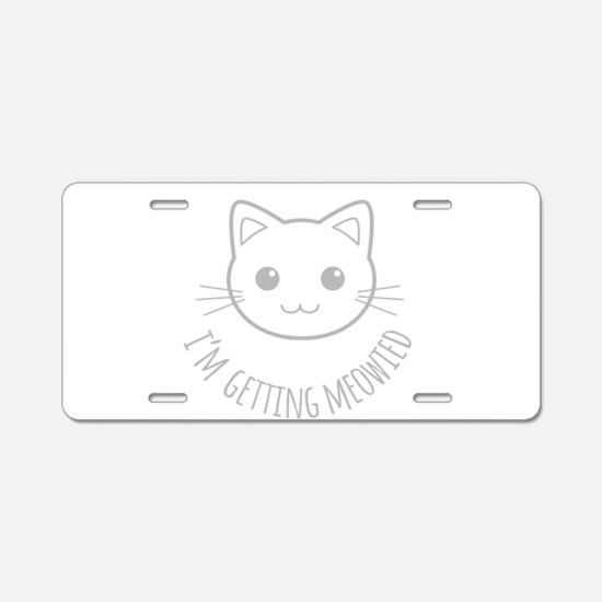 Im Getting Meowied Aluminum License Plate