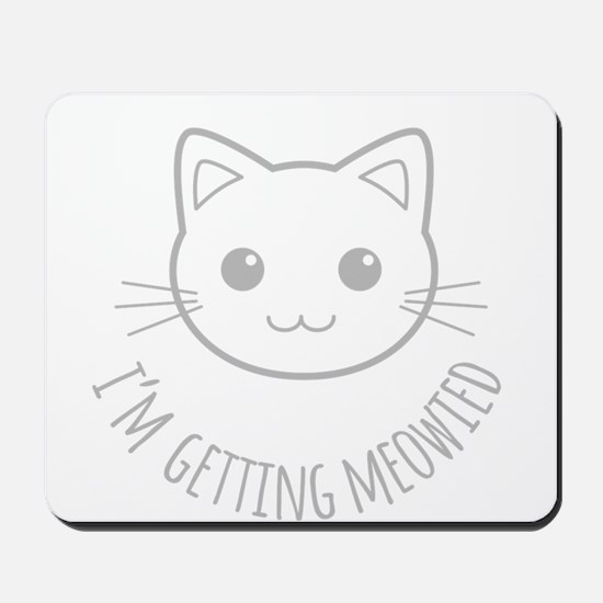 Im Getting Meowied Mousepad