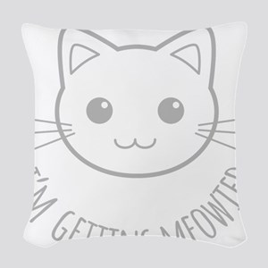 Im Getting Meowied Woven Throw Pillow