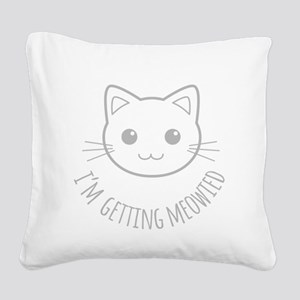 Im Getting Meowied Square Canvas Pillow