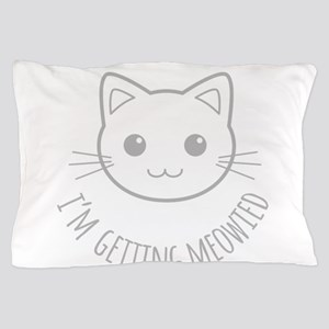 Im Getting Meowied Pillow Case