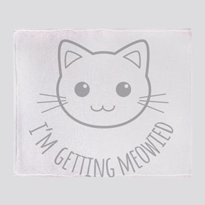 Im Getting Meowied Throw Blanket