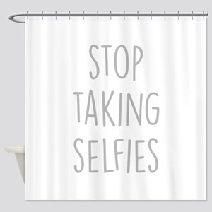 Stop Taking Selfies Shower Curtain
