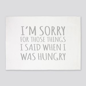 Sorry For Those Things I Said When I Was Hungry 5'