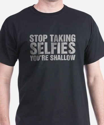 Stop Taking Selfies Youre Shallow T-Shirt