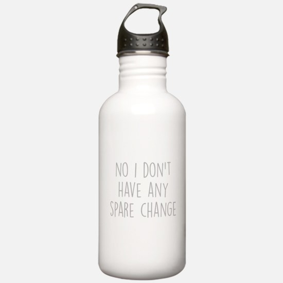 No I Dont Have Any Spare Change Water Bottle