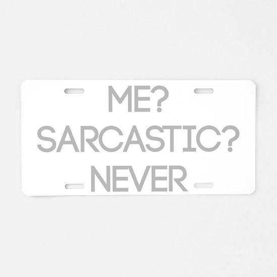Me Sarcastic? Never Aluminum License Plate