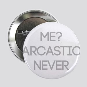 """Me Sarcastic? Never 2.25"""" Button (10 pack)"""