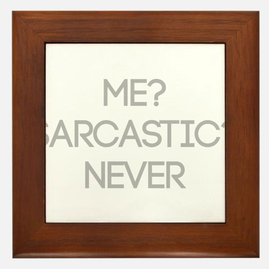 Me Sarcastic? Never Framed Tile
