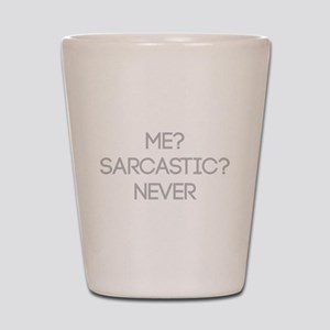 Me Sarcastic? Never Shot Glass