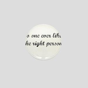 No one ever likes the right person Mini Button