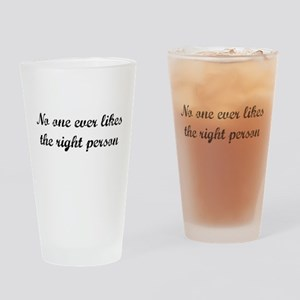 No one ever likes the right person Drinking Glass