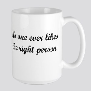 No one ever likes the right person Mugs