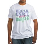 Break Dance Not Hearts Fitted T-Shirt