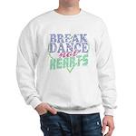 Break Dance Not Hearts Sweatshirt