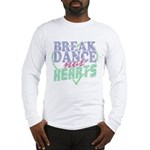Break Dance Not Hearts Long Sleeve T-Shirt