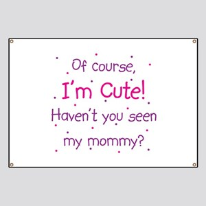 if you think im cute banners cafepress