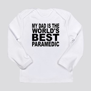 My Dad Is The Worlds Best Paramedic Long Sleeve T-