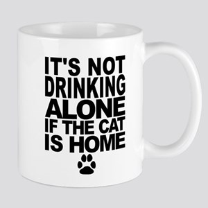 Its Not Drinking Alone If The Cat Is Home Mugs