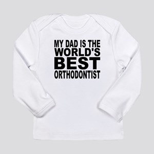 My Dad Is The Worlds Best Orthodontist Long Sleeve