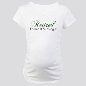 Retired Earned It And Loving It Maternity T-Shirt