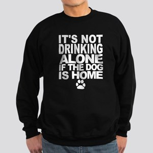 Its Not Drinking Alone If The Dog Is Home Sweater