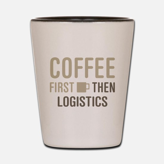Coffee Then Logistics Shot Glass