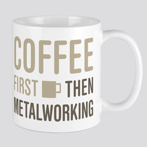 Coffee Then Metalworking Mugs