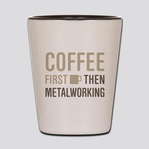 Coffee Then Metalworking Shot Glass