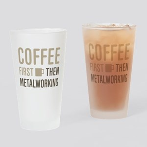 Coffee Then Metalworking Drinking Glass