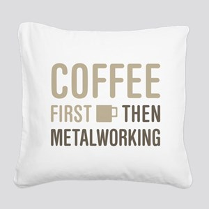 Coffee Then Metalworking Square Canvas Pillow