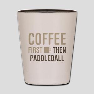 Coffee Then Paddleball Shot Glass