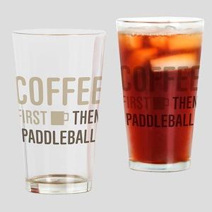 Coffee Then Paddleball Drinking Glass