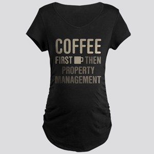 Coffee Then Property Management Maternity T-Shirt