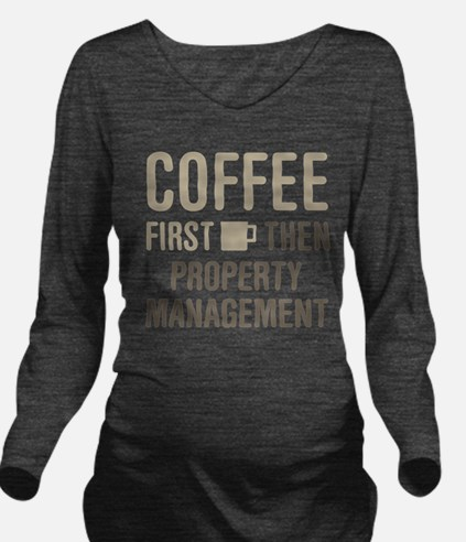 Coffee Then Property Long Sleeve Maternity T-Shirt