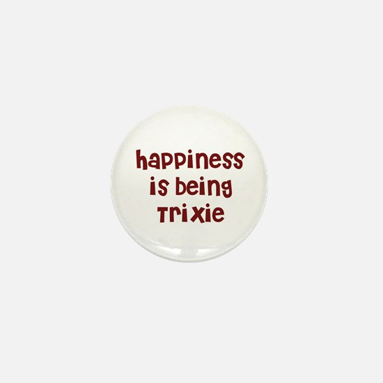 happiness is being Trixie Mini Button