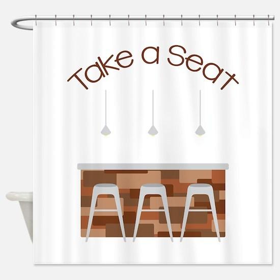 Take A Seat Shower Curtain
