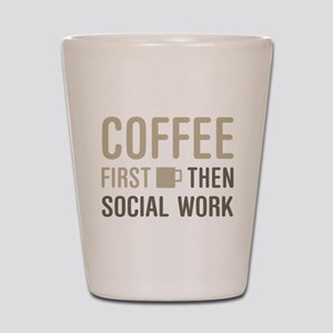 Coffee Then Social Work Shot Glass