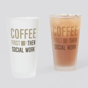 Coffee Then Social Work Drinking Glass