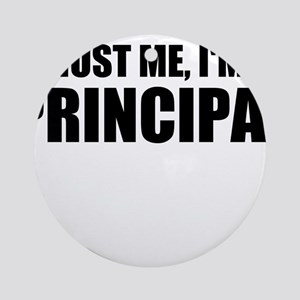 Trust Me, I'm A Principal Round Ornament
