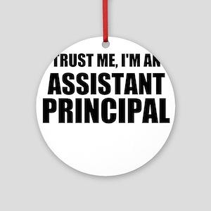Trust Me, I'm An Assistant Principal Round Ornamen