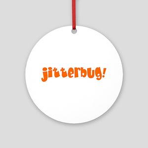 jitterbug! Round Ornament