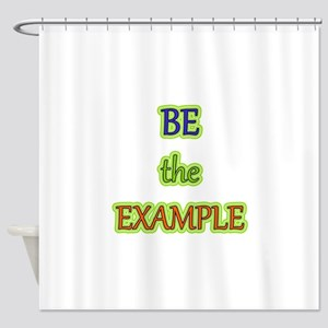 Be The Example Shower Curtain